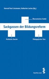 Sackgassen der Bildungsreform: Ökonomisches Kalkül - Politische Zwecke - Pädagogischer Sinn